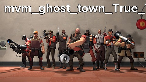 mvm_ghost_town_True_Terror_In_G