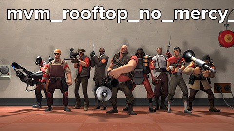 mvm_rooftop_no_mercy_final